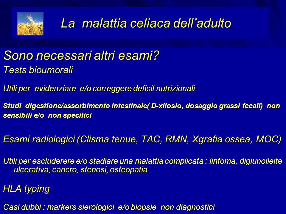 Sono necessari altri esami? Tests bioumorali Utili per evidenziare e/o correggere deficit nutrizionali Studi digestione/assorbimento intestinale( D-xi