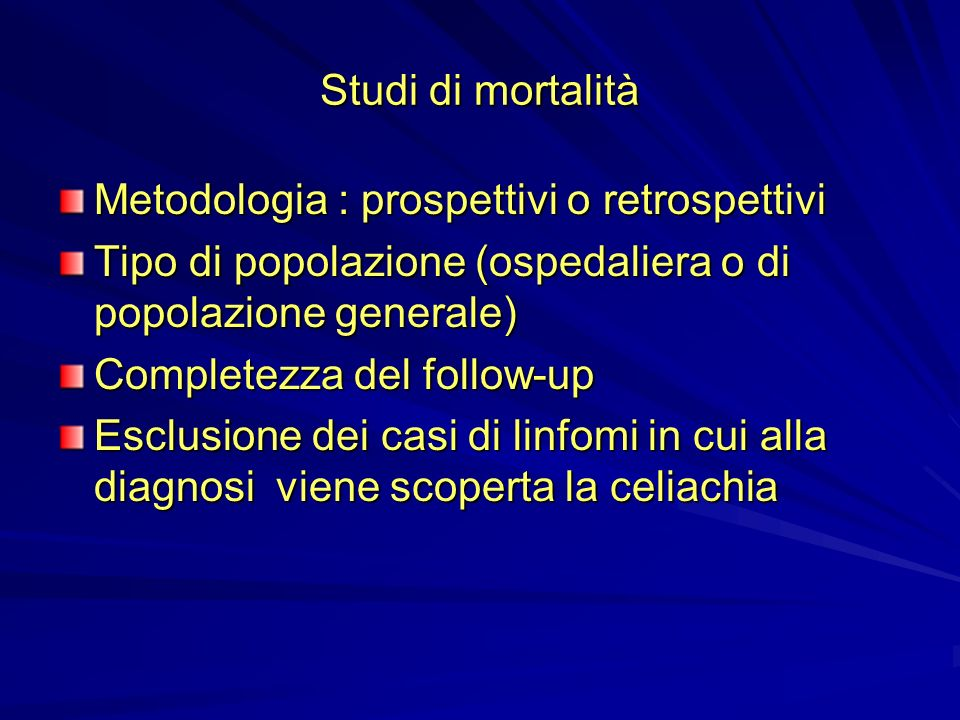Studi di mortalità Metodologia : prospettivi o retrospettivi Tipo di popolazione (ospedaliera o di popolazione generale) Completezza del follow-up Esc