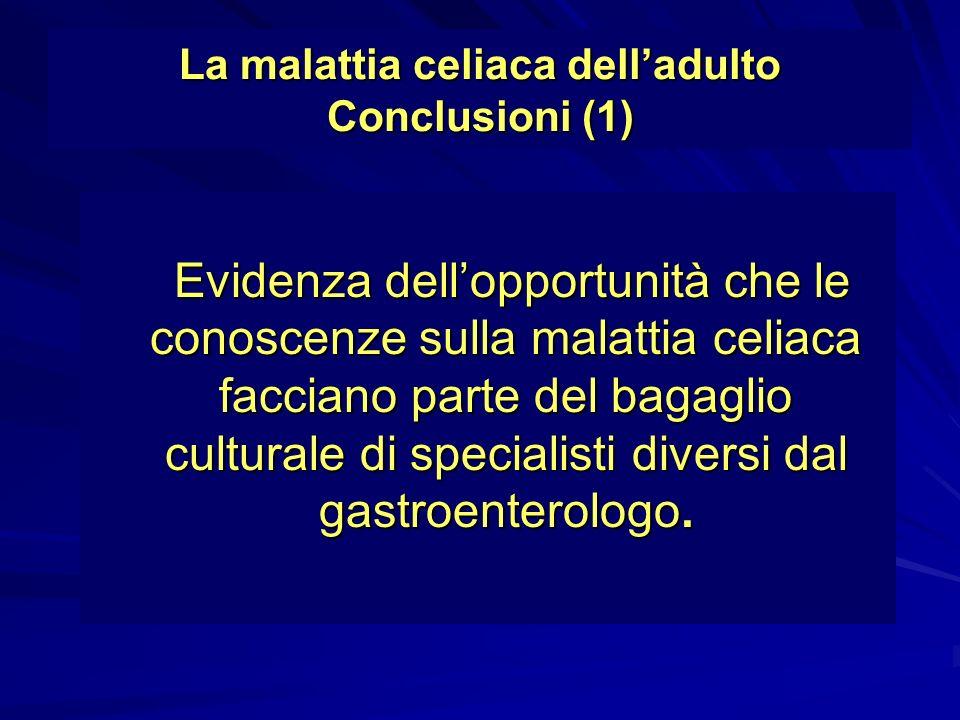 La malattia celiaca delladulto Conclusioni (1) Evidenza dellopportunità che le conoscenze sulla malattia celiaca facciano parte del bagaglio culturale