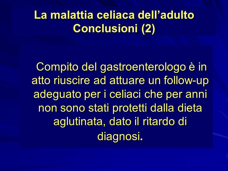La malattia celiaca delladulto Conclusioni (2) Compito del gastroenterologo è in atto riuscire ad attuare un follow-up adeguato per i celiaci che per