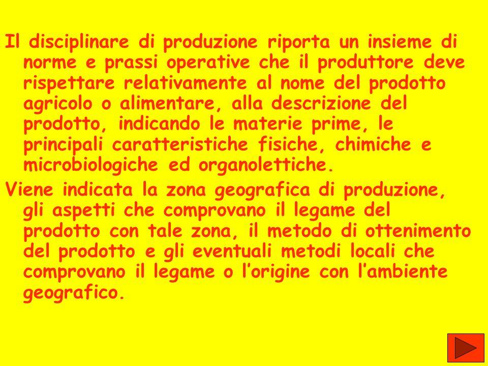 Il disciplinare di produzione riporta un insieme di norme e prassi operative che il produttore deve rispettare relativamente al nome del prodotto agri