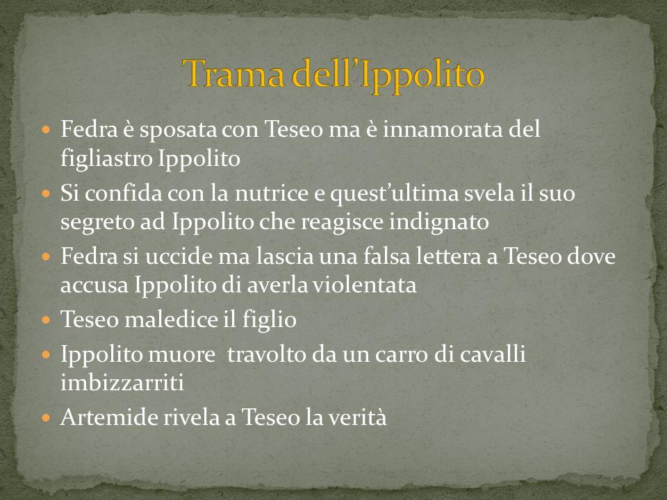 Fedra è sposata con Teseo ma è innamorata del figliastro Ippolito Si confida con la nutrice e questultima svela il suo segreto ad Ippolito che reagisc