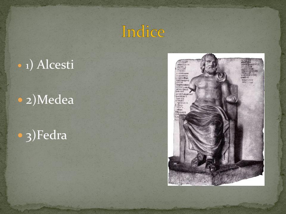 1 ) Alcesti 2)Medea 3)Fedra