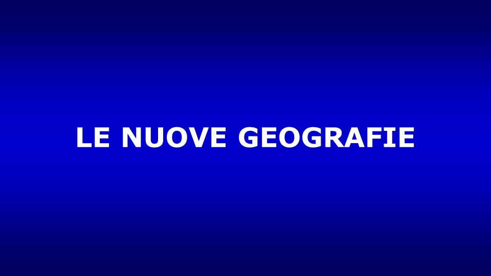 LE NUOVE GEOGRAFIE
