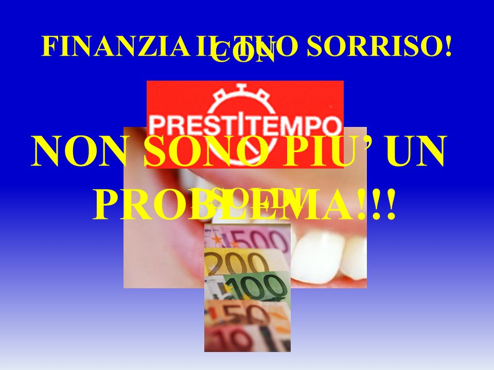 FINANZIA IL TUO SORRISO! CON I SOLDI NON SONO PIU UN PROBLEMA!!!