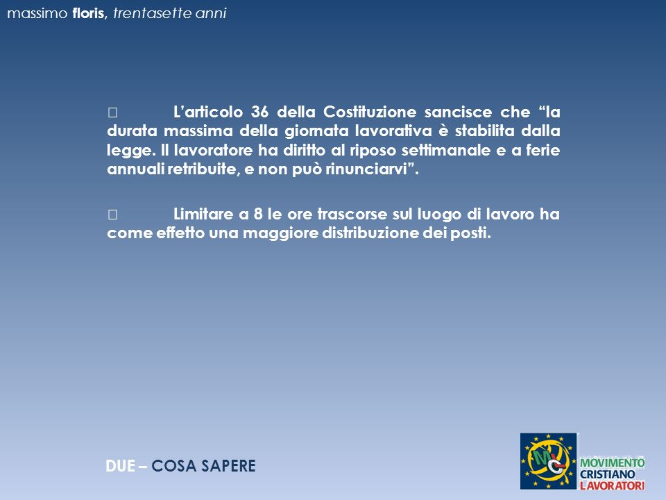 Larticolo 36 della Costituzione sancisce che la durata massima della giornata lavorativa è stabilita dalla legge.