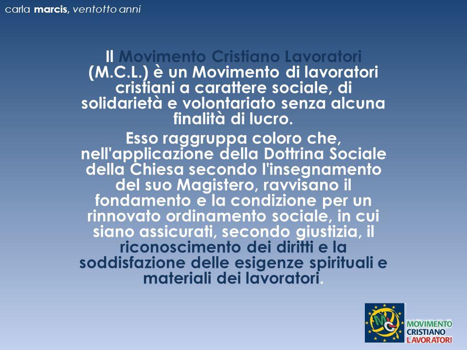 Il Movimento Cristiano Lavoratori (M.C.L.) è un Movimento di lavoratori cristiani a carattere sociale, di solidarietà e volontariato senza alcuna finalità di lucro.