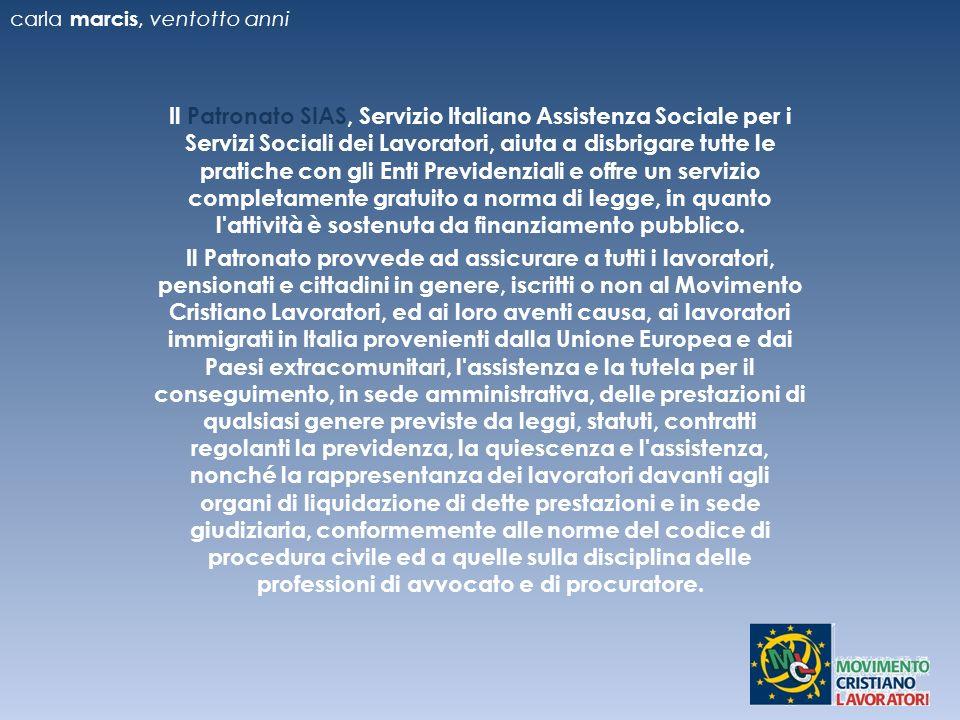 Il Patronato SIAS, Servizio Italiano Assistenza Sociale per i Servizi Sociali dei Lavoratori, aiuta a disbrigare tutte le pratiche con gli Enti Previdenziali e offre un servizio completamente gratuito a norma di legge, in quanto l attività è sostenuta da finanziamento pubblico.
