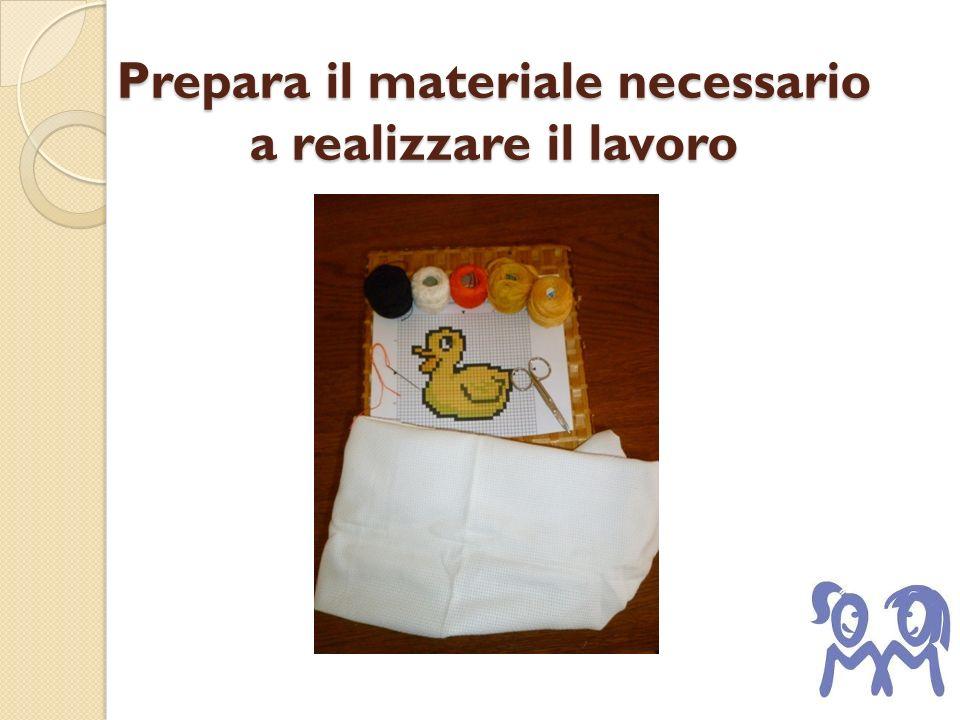 Prepara il materiale necessario a realizzare il lavoro