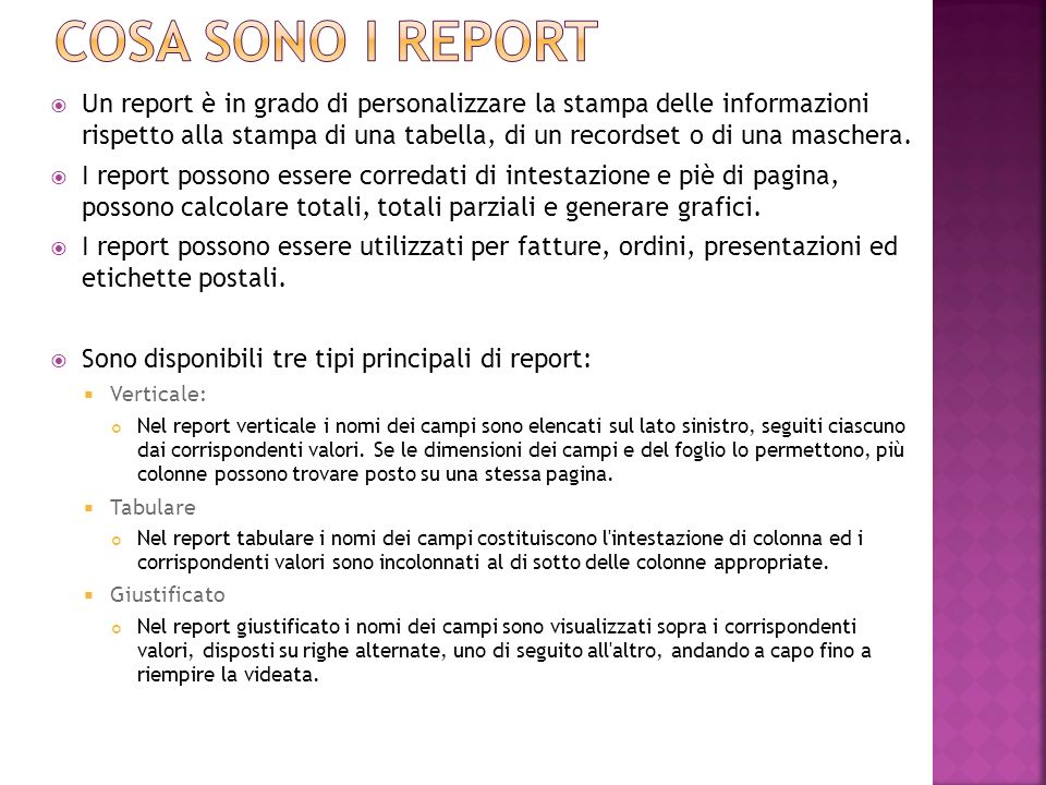 Un report è in grado di personalizzare la stampa delle informazioni rispetto alla stampa di una tabella, di un recordset o di una maschera. I report p
