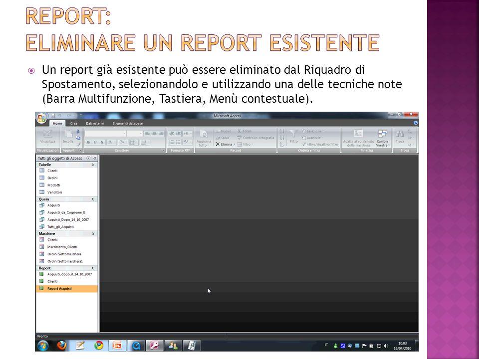 Un report già esistente può essere eliminato dal Riquadro di Spostamento, selezionandolo e utilizzando una delle tecniche note (Barra Multifunzione, T