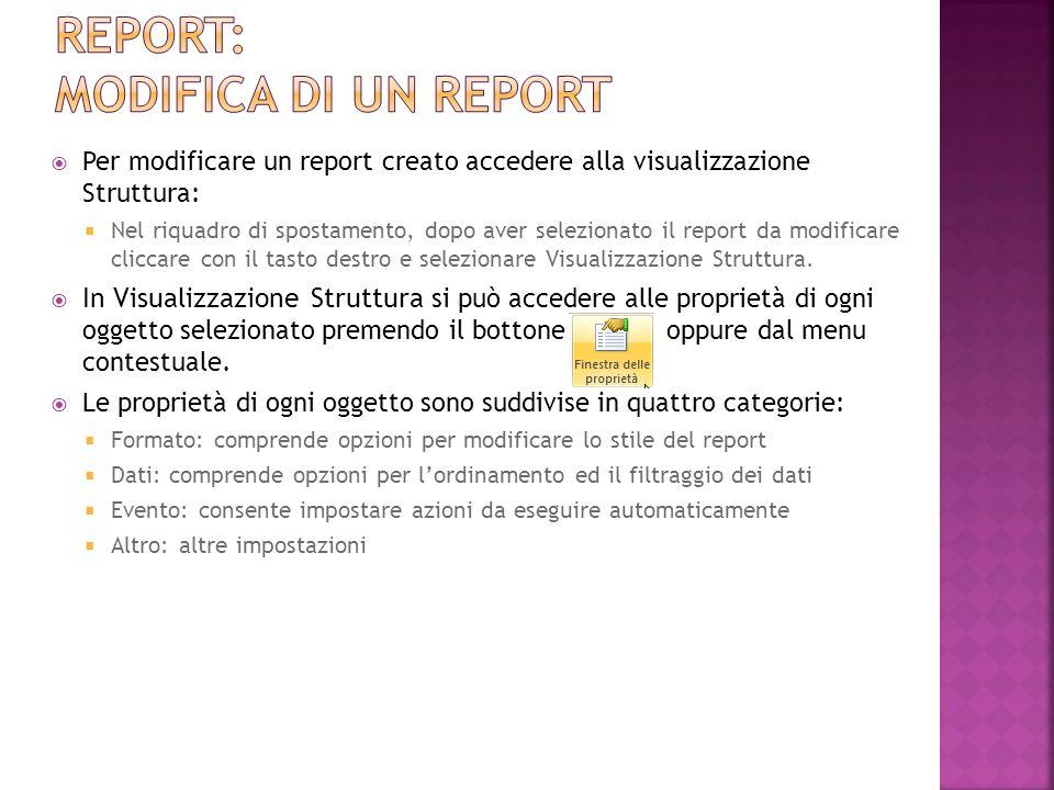 Per modificare un report creato accedere alla visualizzazione Struttura: Nel riquadro di spostamento, dopo aver selezionato il report da modificare cliccare con il tasto destro e selezionare Visualizzazione Struttura.