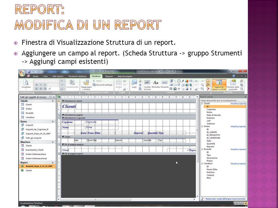 Finestra di Visualizzazione Struttura di un report. Aggiungere un campo al report. (Scheda Struttura -> gruppo Strumenti -> Aggiungi campi esistenti)