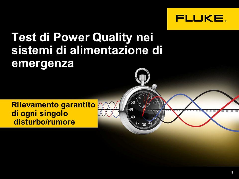 1 Rilevamento garantito di ogni singolo disturbo/rumore Test di Power Quality nei sistemi di alimentazione di emergenza