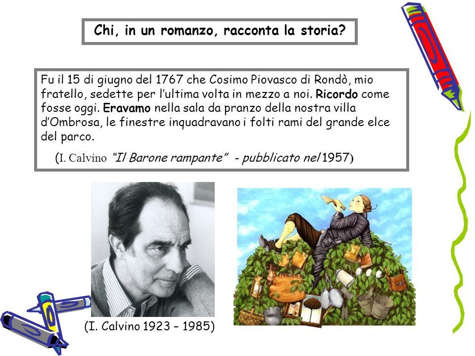 Chi, in un romanzo, racconta la storia? Fu il 15 di giugno del 1767 che Cosimo Piovasco di Rondò, mio fratello, sedette per lultima volta in mezzo a n