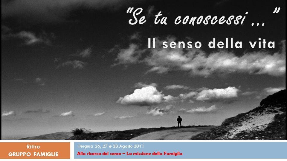 Pergusa 26, 27 e 28 Agosto 2011 Alla ricerca del senso – La missione della Famiglia Ritiro GRUPPO FAMIGLIE