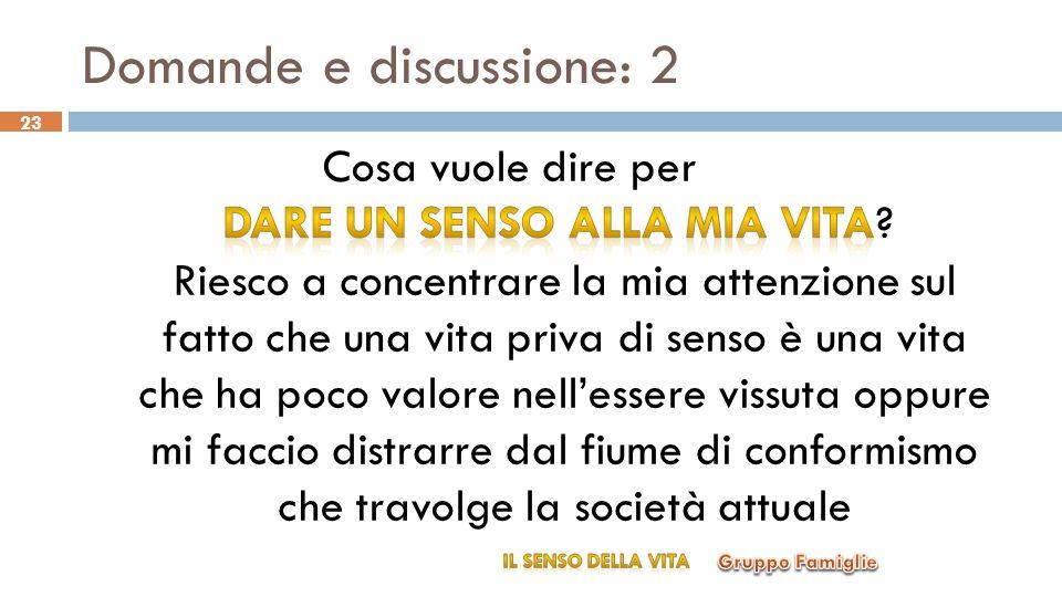 Domande e discussione: 2 Gruppo Famiglie IL SENSO DELLA VITA 23