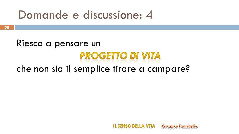 Domande e discussione: 4 Gruppo Famiglie IL SENSO DELLA VITA 25