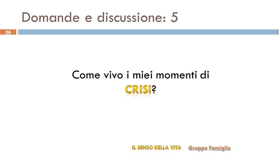 Domande e discussione: 5 Gruppo Famiglie IL SENSO DELLA VITA 26