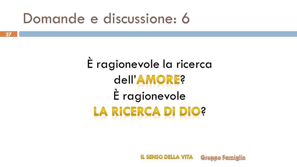 Domande e discussione: 6 Gruppo Famiglie IL SENSO DELLA VITA 27