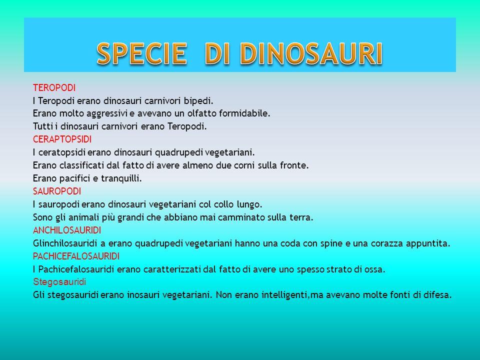 TEROPODI I Teropodi erano dinosauri carnivori bipedi. Erano molto aggressivi e avevano un olfatto formidabile. Tutti i dinosauri carnivori erano Terop