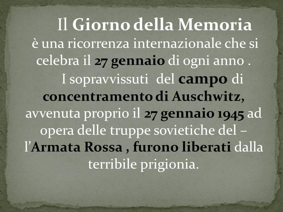 Il Giorno della Memoria è una ricorrenza internazionale che si celebra il 27 gennaio di ogni anno.