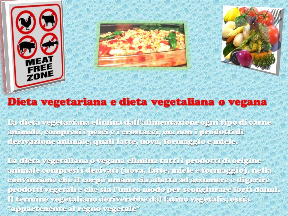 Dieta vegetariana e dieta vegetaliana o vegana La dieta vegetariana elimina dall'alimentazione ogni tipo di carne animale, compresi i pesci e i crosta