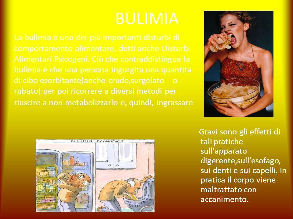BULIMIA La bulimia è uno dei più importanti disturbi di comportamento alimentare, detti anche Disturbi Alimentari Psicogeni. Ciò che contraddistingue