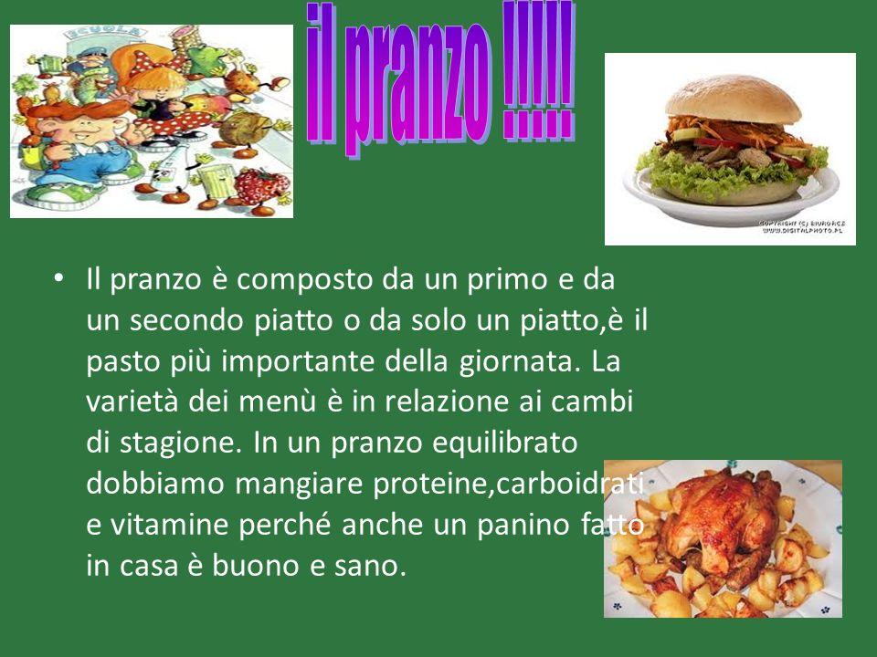 Il pranzo è composto da un primo e da un secondo piatto o da solo un piatto,è il pasto più importante della giornata. La varietà dei menù è in relazio