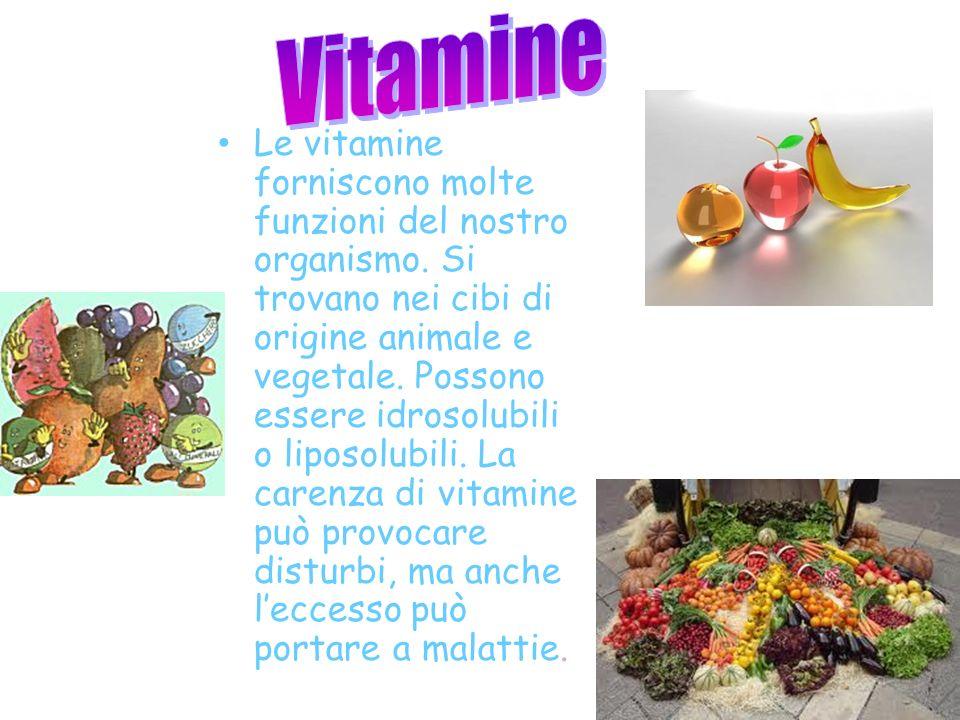 Le vitamine forniscono molte funzioni del nostro organismo. Si trovano nei cibi di origine animale e vegetale. Possono essere idrosolubili o liposolub