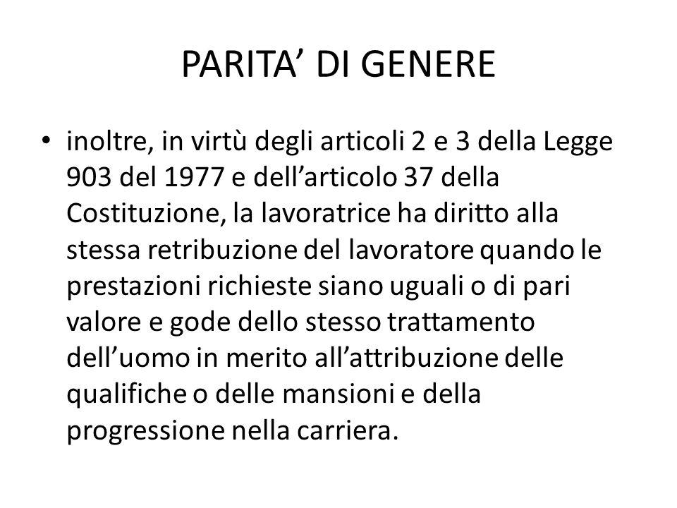 PARITA DI GENERE inoltre, in virtù degli articoli 2 e 3 della Legge 903 del 1977 e dellarticolo 37 della Costituzione, la lavoratrice ha diritto alla