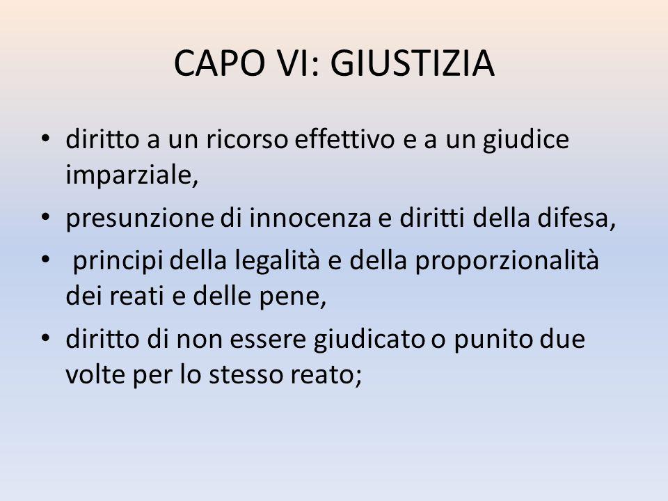 CAPO VI: GIUSTIZIA diritto a un ricorso effettivo e a un giudice imparziale, presunzione di innocenza e diritti della difesa, principi della legalità