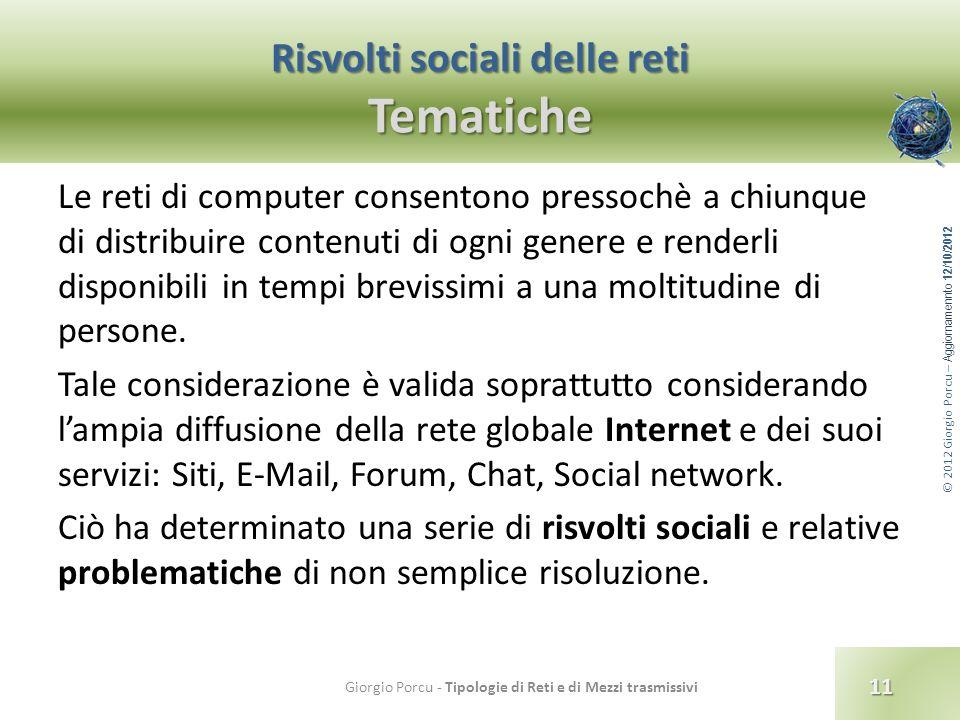 © 2012 Giorgio Porcu – Aggiornamennto 12/10/2012 Risvolti sociali delle reti Tematiche Le reti di computer consentono pressochè a chiunque di distribu