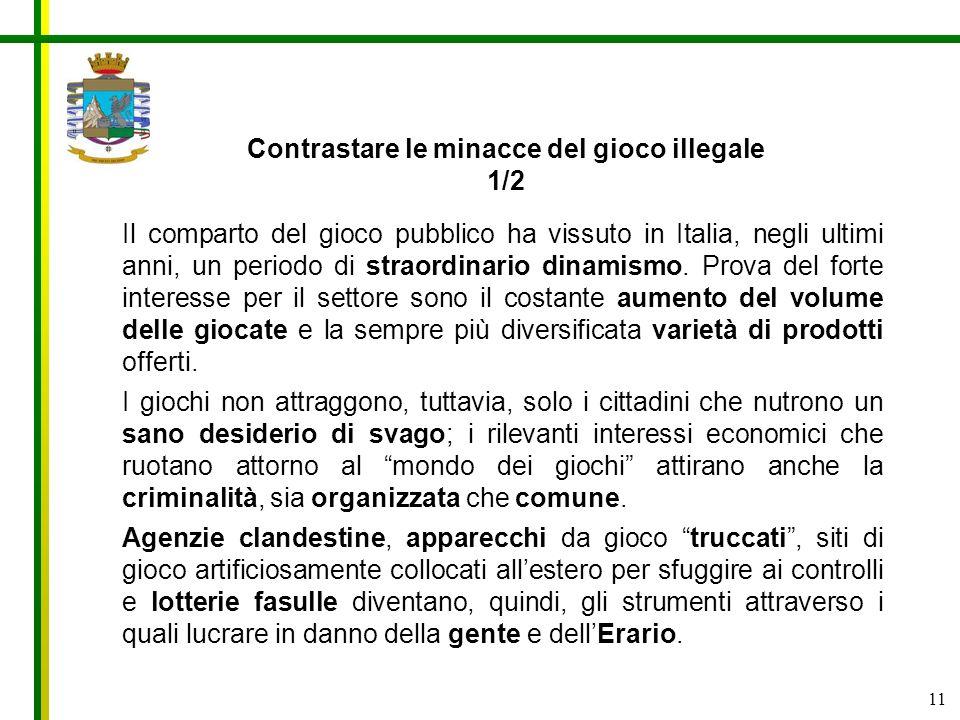 11 Il comparto del gioco pubblico ha vissuto in Italia, negli ultimi anni, un periodo di straordinario dinamismo. Prova del forte interesse per il set
