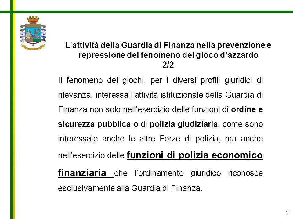 7 Il fenomeno dei giochi, per i diversi profili giuridici di rilevanza, interessa lattività istituzionale della Guardia di Finanza non solo nelleserci