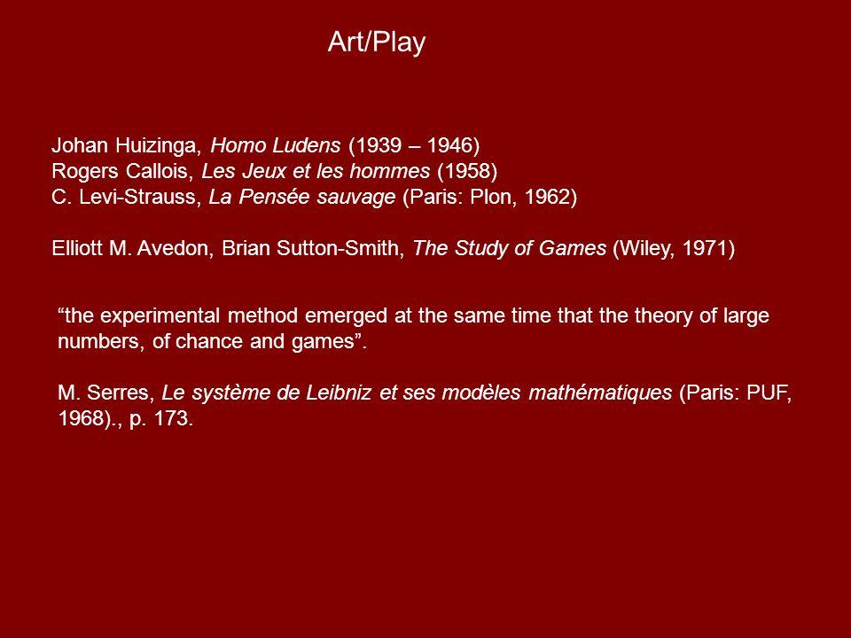 Johan Huizinga, Homo Ludens (1939 – 1946) Rogers Callois, Les Jeux et les hommes (1958) C.