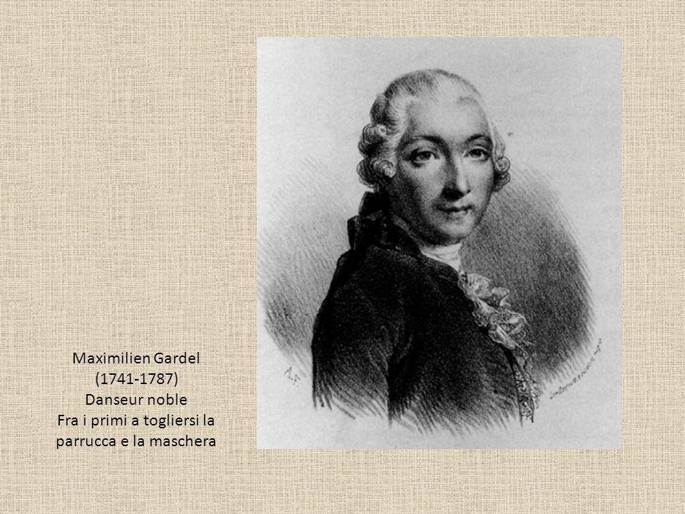 Maximilien Gardel (1741-1787) Danseur noble Fra i primi a togliersi la parrucca e la maschera