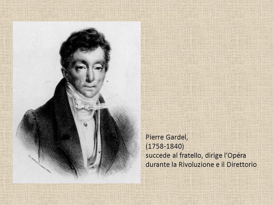 Pierre Gardel, (1758-1840) succede al fratello, dirige lOpéra durante la Rivoluzione e il Direttorio