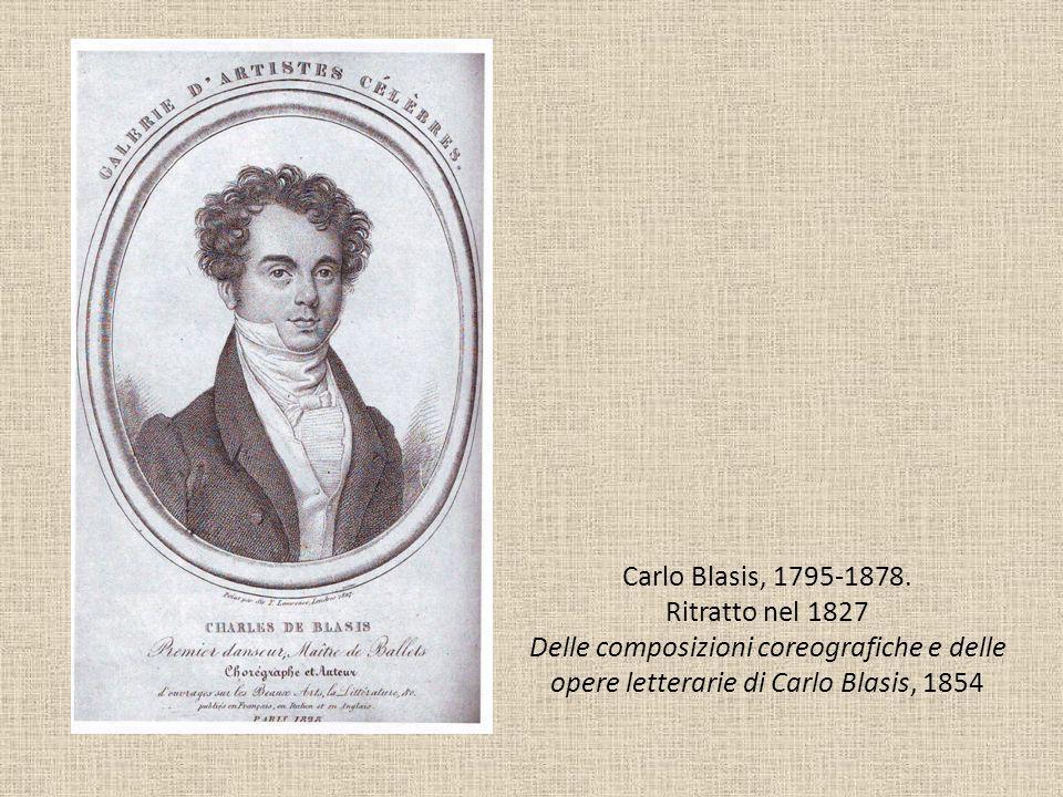 Carlo Blasis, 1795-1878. Ritratto nel 1827 Delle composizioni coreografiche e delle opere letterarie di Carlo Blasis, 1854