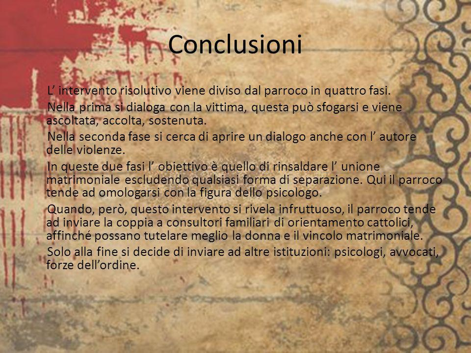Conclusioni L intervento risolutivo viene diviso dal parroco in quattro fasi. Nella prima si dialoga con la vittima, questa può sfogarsi e viene ascol