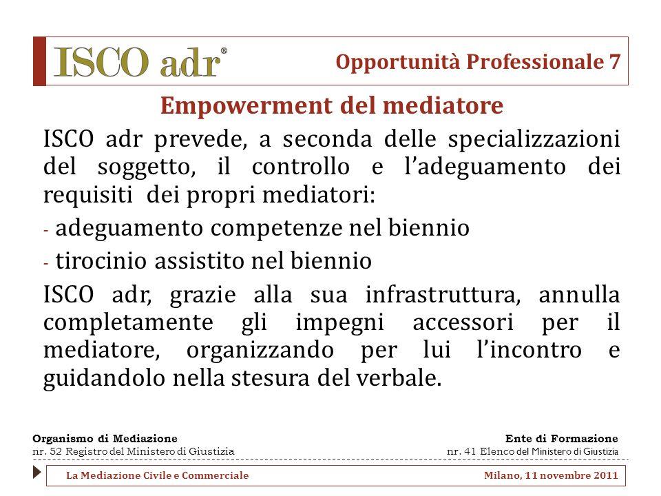 Opportunità Professionale 7 Empowerment del mediatore ISCO adr prevede, a seconda delle specializzazioni del soggetto, il controllo e ladeguamento dei