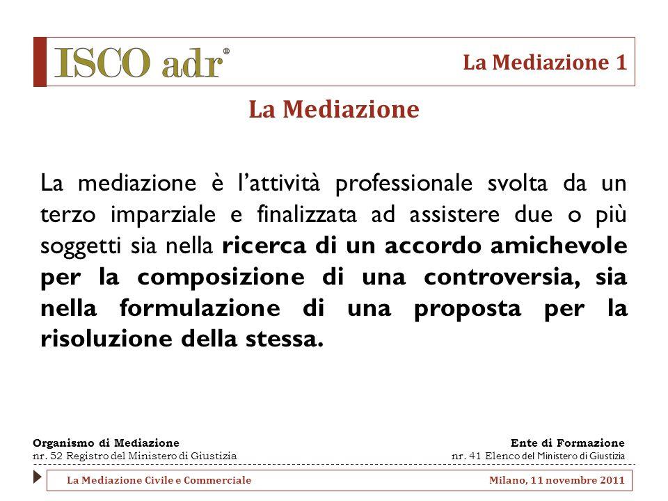 La Mediazione 1 La Mediazione La mediazione è lattività professionale svolta da un terzo imparziale e finalizzata ad assistere due o più soggetti sia
