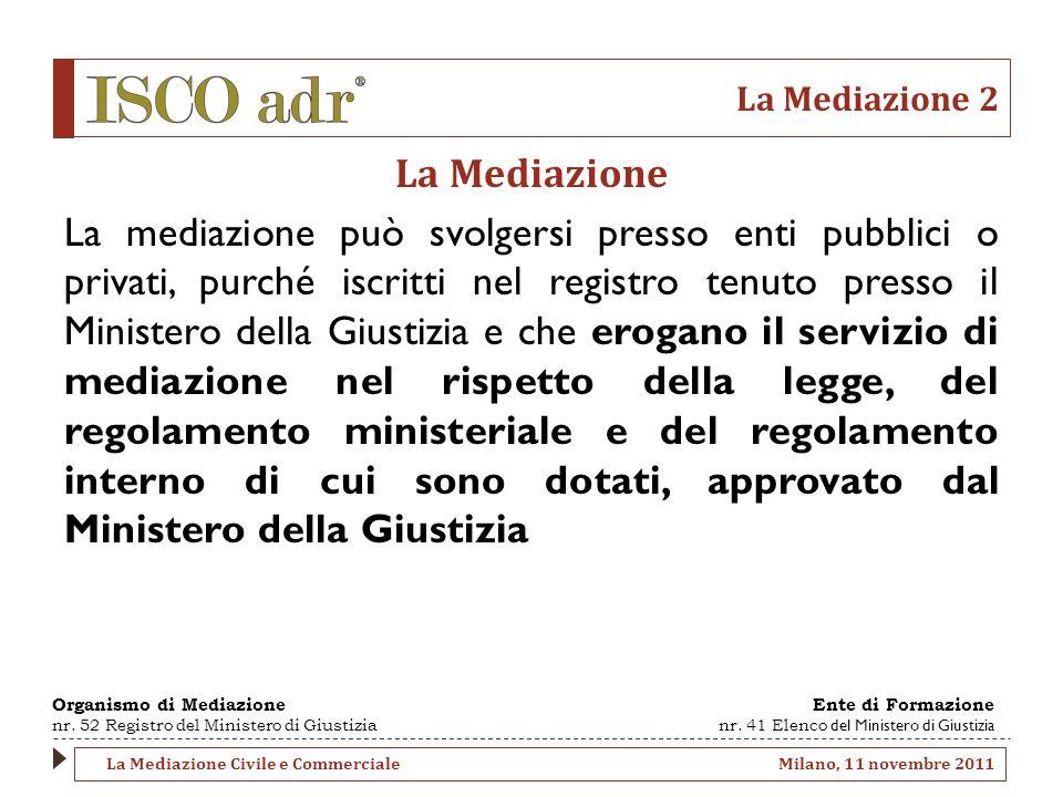 La Mediazione 2 La Mediazione La mediazione può svolgersi presso enti pubblici o privati, purché iscritti nel registro tenuto presso il Ministero dell