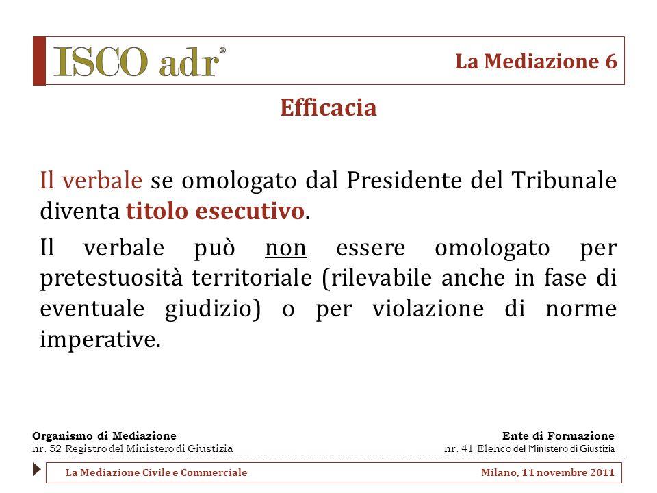La Mediazione 6 Efficacia Il verbale se omologato dal Presidente del Tribunale diventa titolo esecutivo.