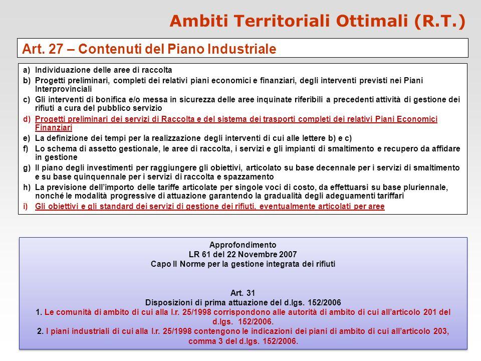 Ambiti Territoriali Ottimali (R.T.) Art. 27 – Contenuti del Piano Industriale a)Individuazione delle aree di raccolta b)Progetti preliminari, completi