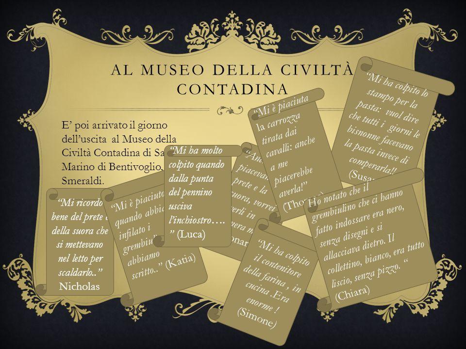 AL MUSEO DELLA CIVILTÀ CONTADINA E poi arrivato il giorno delluscita al Museo della Civiltà Contadina di San Marino di Bentivoglio, a Villa Smeraldi.