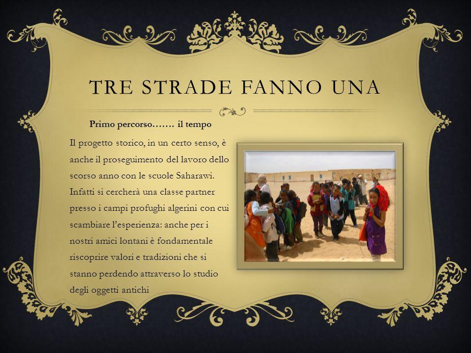 Primo percorso……. il tempo Il progetto storico, in un certo senso, è anche il proseguimento del lavoro dello scorso anno con le scuole Saharawi. Infat