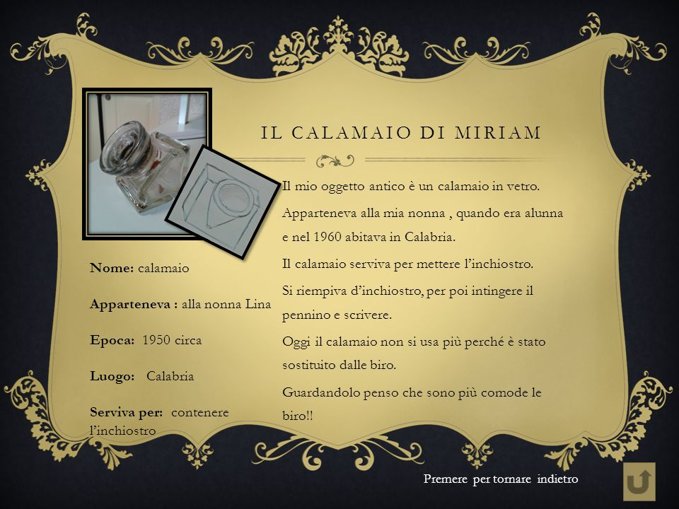 IL CALAMAIO DI MIRIAM Il mio oggetto antico è un calamaio in vetro. Apparteneva alla mia nonna, quando era alunna e nel 1960 abitava in Calabria. Il c