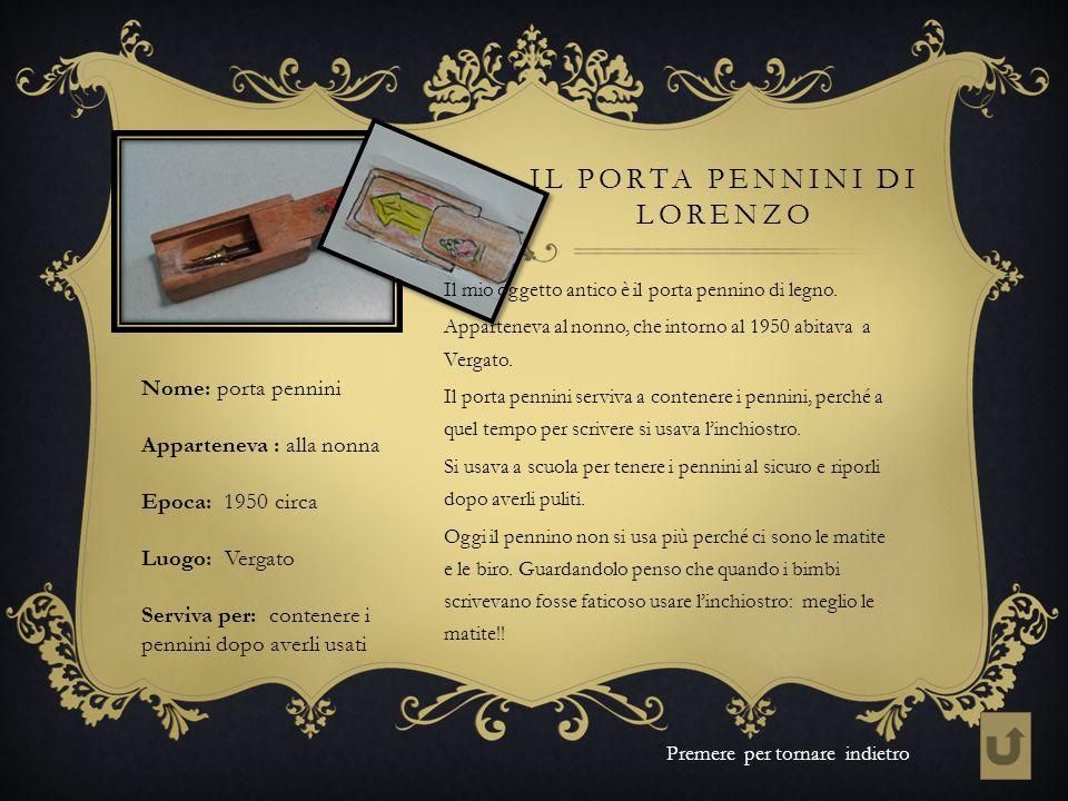 IL PORTA PENNINI DI LORENZO Premere per tornare indietro Il mio oggetto antico è il porta pennino di legno. Apparteneva al nonno, che intorno al 1950