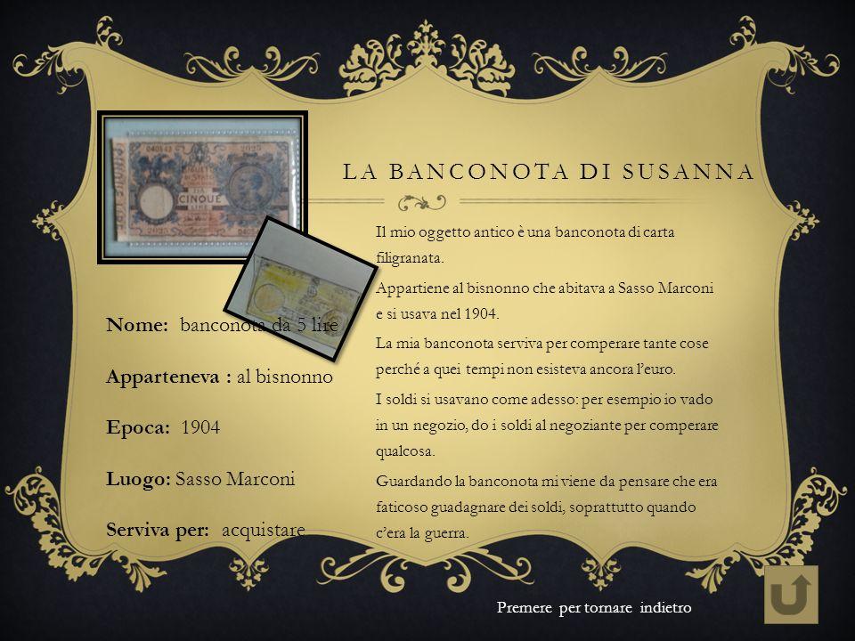LA BANCONOTA DI SUSANNA Il mio oggetto antico è una banconota di carta filigranata. Appartiene al bisnonno che abitava a Sasso Marconi e si usava nel